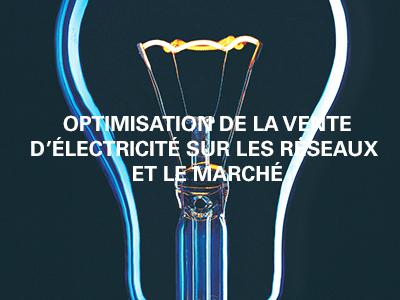 Optimisation de la vente électricité sur les réseaux et le marché